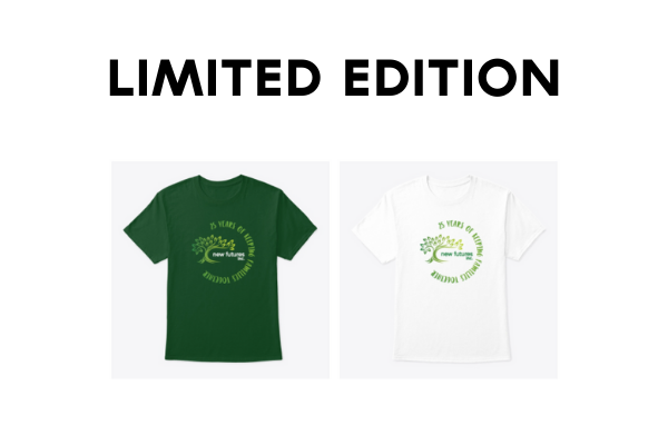 Limited Edition T-Shirt Celebration 25 Years of New Futures Keeping Families Together - Homelessness Epidemic